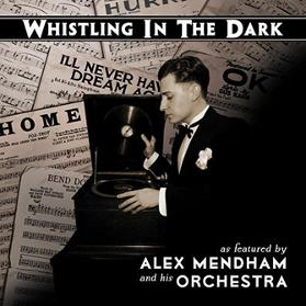 Alex Mendham & His Orchestra - Whistling in the Dark